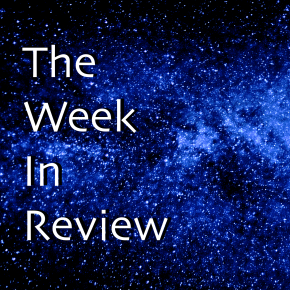 What Did I Miss? The Week in Review #10